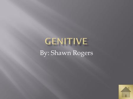 By: Shawn Rogers. What is Genitive? Rules of Genitive Table of Genitive articles Examples of Masculine Examples of Feminine Examples of Neuter Examples.