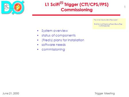 June 21, 2000Trigger Meeting 1 L1 SciFi Trigger (CTT/CPS/FPS) Commissioning System overview status of components (Fred's) plans for installation software.