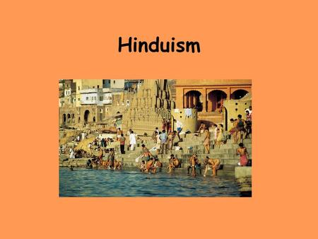 Hinduism. Index of contents Introduction The importance of the Ganges River Origins of Sanskrit The Vedas and Mahabharata The various gods.