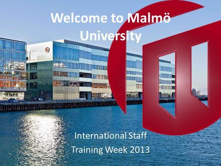 Welcome to Malmö University International Staff Training Week 2013.