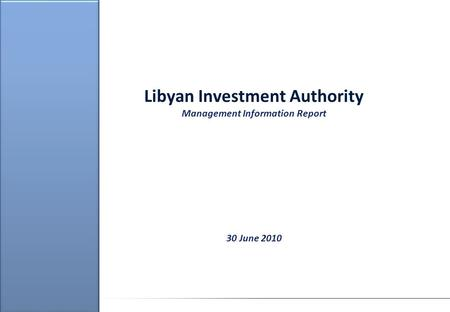 Libyan Investment Authority Management Information Report 30 June 2010.