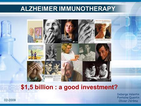 ALZHEIMER IMMUNOTHERAPY Debarge Valentin Fontaine Quentin Olivier Jérôme $1,5 billion : a good investment? 02-2009.