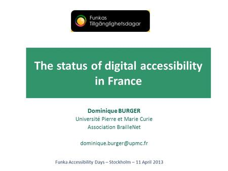 The status of digital accessibility in France Dominique BURGER Université Pierre et Marie Curie Association BrailleNet Funka Accessibility.