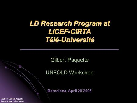 Author: Gilbert Paquette Reuse freely – Just quote LD Research Program at LICEF-CIRTA Télé-Université LD Research Program at LICEF-CIRTA Télé-Université