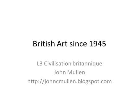British Art since 1945 L3 Civilisation britannique John Mullen