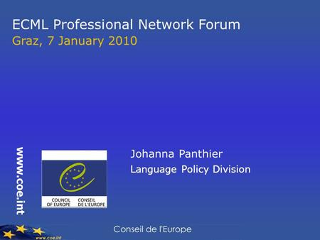ECML Professional Network Forum Graz, 7 January 2010 www.coe.int Johanna Panthier Language Policy Division.