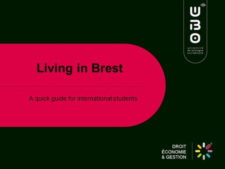 DROIT ÉCONOMIE & GESTION Living in Brest A quick guide for international students.