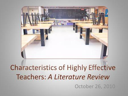 Characteristics of Highly Effective Teachers: A Literature Review October 26, 2010.