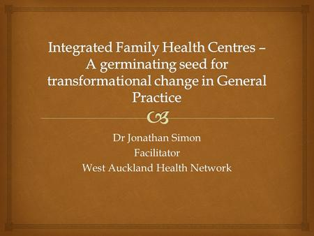 Dr Jonathan Simon Facilitator West Auckland Health Network.