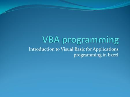 Introduction to Visual Basic for Applications programming in Excel.