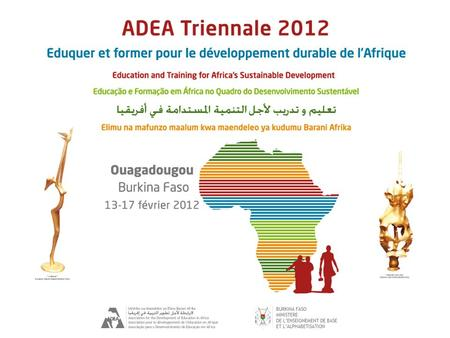 Ouagadougou Triennale 2012 13/02/2012 T HE MAJOR CHALLENGE OF THE T RIENNALE : TO IDENTIFY WHICH CRITICAL SKILLS CAN BRING ABOUT ACCELERATED AND SUSTAINABLE.