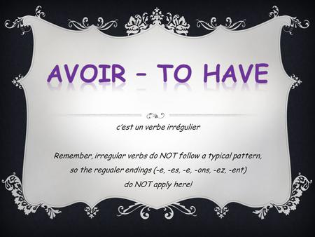 Cest un verbe irrégulier Remember, irregular verbs do NOT follow a typical pattern, so the regualer endings (-e, -es, -e, -ons, -ez, -ent) do NOT apply.