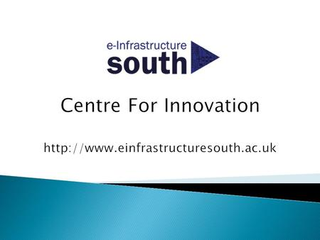 Founded in 2010: UCL, Southampton, Oxford and Bristol Key Objectives of the Consortium: Prove the concept of shared, regional e-infrastructure services.