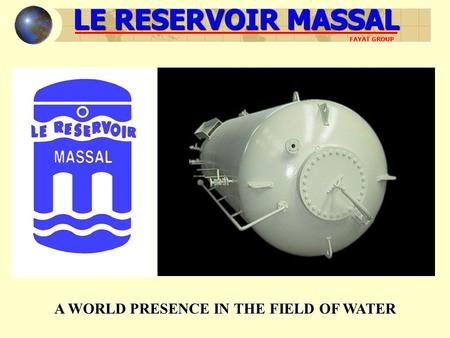 LE RESERVOIR MASSAL FAYAT GROUP A WORLD PRESENCE IN THE FIELD OF WATER.