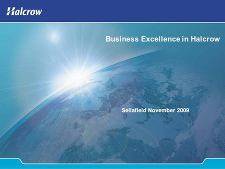 Business Excellence in Halcrow Sellafield November 2009.