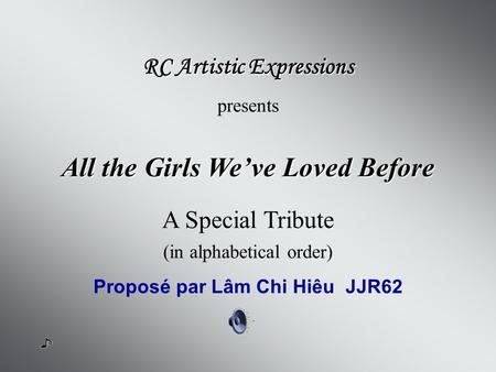 All the Girls Weve Loved Before RC Artistic Expressions presents (in alphabetical order) Proposé par Lâm Chi Hiêu JJR62 A Special Tribute.