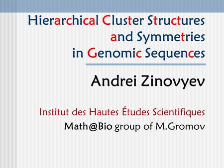 Hierarchical Cluster Structures and Symmetries in Genomic Sequences Andrei Zinovyev Institut des Hautes Études Scientifiques group of M.Gromov.