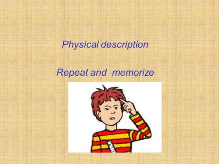 Physical description Repeat and memorize. [ aiz] [ feis]