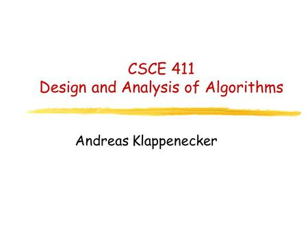 CSCE 411 Design and Analysis of Algorithms Andreas Klappenecker.