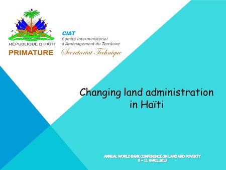 Changing land administration in Haïti. STARTING FROM MAIN ISSUES IN HAITIAN LAND TENURE Private property has existed for 4 centuries Small private property.