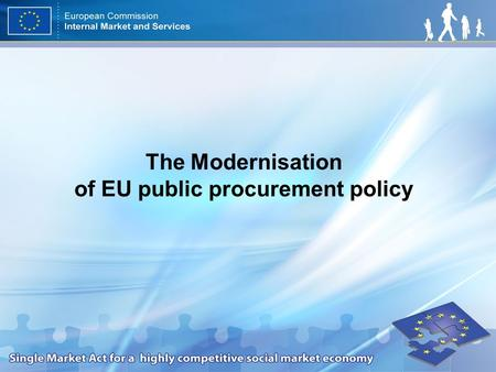The Modernisation of EU public procurement policy.