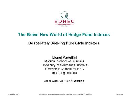 The Brave New World of Hedge Fund Indexes Desperately Seeking Pure Style Indexes Lionel Martellini Marshall School of Business University of Southern California.