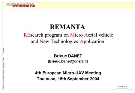 Journées microdrone - ONERA – Septembre 2004 Diapo N° 1 REMANTA REsearch program on Micro Aerial vehicle and New Technologies Application Brieuc DANET.