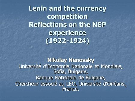Lenin and the currency competition Reflections on the NEP experience (1922-1924) Nikolay Nenovsky Université d'Economie Nationale et Mondiale, Sofia, Bulgarie,