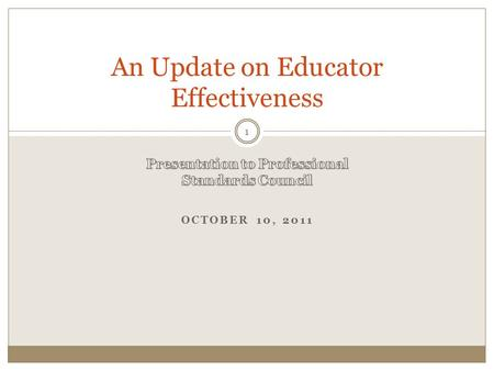 OCTOBER 10, 2011 An Update on Educator Effectiveness 1.