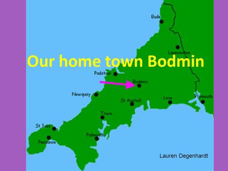 Our home town Bodmin Lauren Degenhardt.