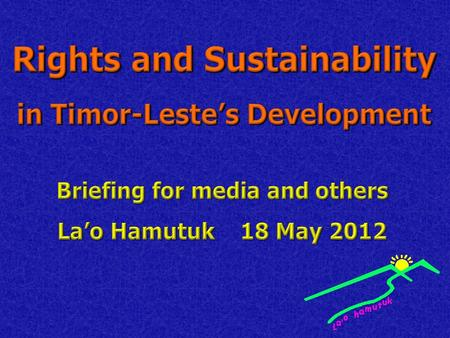 This presentation discusses several topics that Lao Hamutuk works on which are critical to the future of Timor-Leste. We have inserted more slides to.