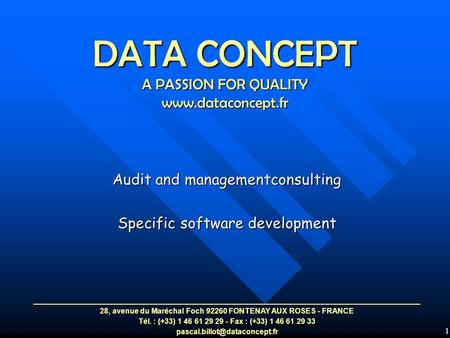 1 DATA CONCEPT A PASSION FOR QUALITY www.dataconcept.fr Audit and managementconsulting Specific software development 28, avenue du Maréchal Foch 92260.