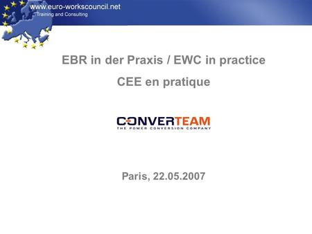 EBR in der Praxis / EWC in practice CEE en pratique Paris, 22.05.2007.