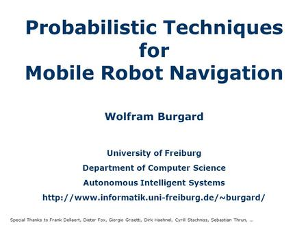 Wolfram Burgard University of Freiburg Department of Computer Science Autonomous Intelligent Systems  Probabilistic.