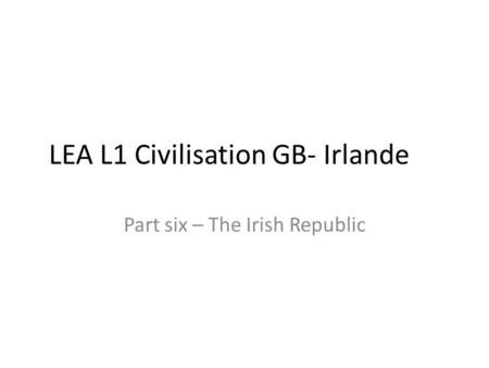 LEA L1 Civilisation GB- Irlande Part six – The Irish Republic.