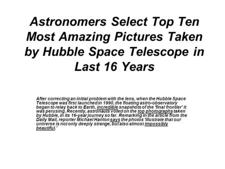 Astronomers Select Top Ten Most Amazing Pictures Taken by Hubble Space Telescope in Last 16 Years After correcting an initial problem with the lens, when.