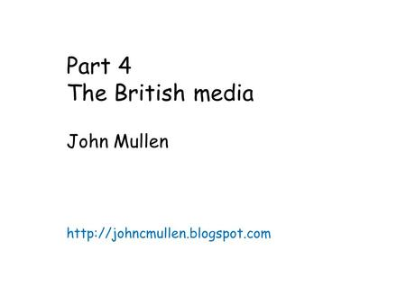 Part 4 The British media John Mullen