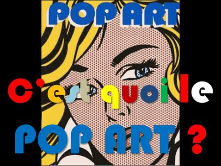 Cest quoi le POP ART ?. Doc. 1. Tournée 1997 du groupe U2. Concert de MEXICO CITY 5- Supermarché 23- Andy Warhol 15- Comics de Roy Lichtenstein 1- Pop.