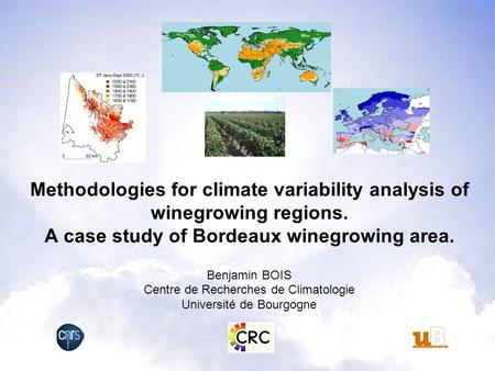 Methodologies for climate variability analysis of winegrowing regions. A case study of Bordeaux winegrowing area. Benjamin BOIS Centre de Recherches de.