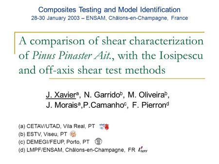 A comparison of shear characterization of Pinus Pinaster Ait., with the Iosipescu and off-axis shear test methods J. Xavier a, N. Garrido b, M. Oliveira.