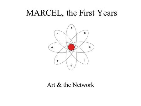 MARCEL, the First Years Art & the Network. MARCEL is a permanent high band-width network dedicated to artistic, educational and cultural experimentation,