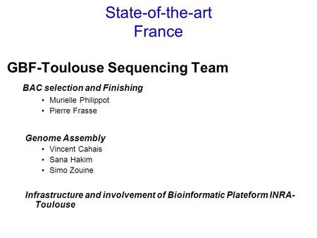State-of-the-art France GBF-Toulouse Sequencing Team BAC selection and Finishing Murielle Philippot Pierre Frasse Genome Assembly Vincent Cahais Sana Hakim.