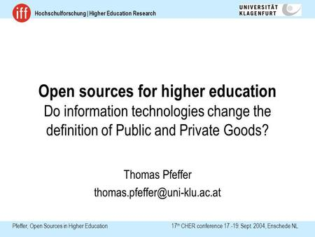 Hochschulforschung | Higher Education Research Pfeffer, Open Sources in Higher Education 17 th CHER conference 17.-19. Sept. 2004, Enschede NL Open sources.