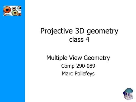 Projective 3D geometry class 4 Multiple View Geometry Comp 290-089 Marc Pollefeys.