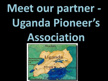 Meet our partner - Uganda Pioneers Association. The Staff of Uganda Pioneers Association Sam (CEO)