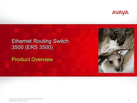 Avaya – Proprietary. Use pursuant to your signed agreement or Avaya policy. 11 1 Ethernet Routing Switch 3500 (ERS 3500) Product Overview.