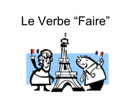 Le Verbe Faire. Faire is an irregular verb!! It has 2 different translations!