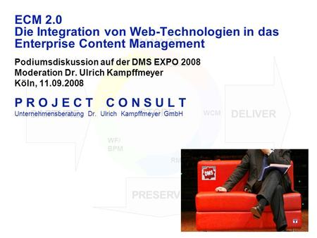 CAPTURE PRESERVE DELIVER STORE MANAGE STORE WCM RM WF/ BPM DM Collab ECM 2.0 Die Integration von Web-Technologien in das Enterprise Content Management.