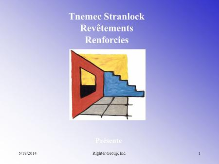5/18/2014Righter Group, Inc.1 Tnemec Stranlock Revêtements Renforcies Présente.