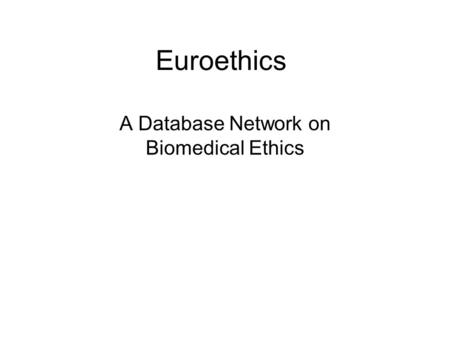 Euroethics A Database Network on Biomedical Ethics.